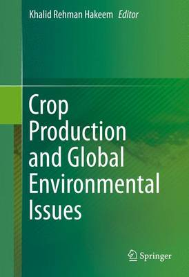 Crop Production and Global Environmental Issues by Khalid Rehman Hakeem