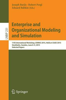 Enterprise and Organizational Modeling and Simulation 11th International Workshop, EOMAS 2015, Held at CAiSE 2015, Stockholm, Sweden, June 8-9, 2015, Selected Papers by Joseph Barjis