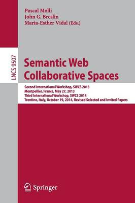 Semantic Web Collaborative Spaces Second International Workshop, SWCS 2013, Montpellier, France, May 27, 2013, Third International Workshop, SWCS 2014, Trentino, Italy, October 19, 2014, Revised Selec by John G. Breslin