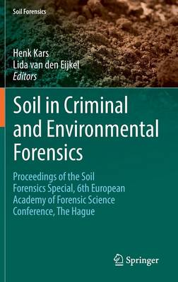 Soil in Criminal and Environmental Forensics Proceedings of the Soil Forensics Special, 6th European Academy of Forensic Science Conference, The Hague by Henk Kars