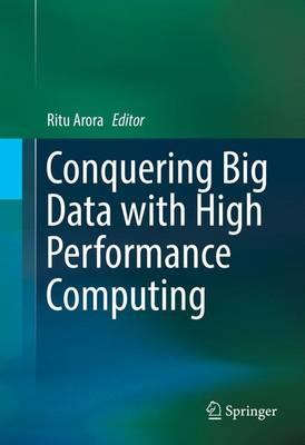Conquering Big Data with High Performance Computing by Ritu Arora