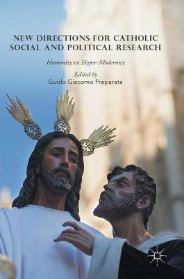 New Directions for Catholic Social and Political Research Humanity vs. Hyper-Modernity by Guido Giacomo Preparata