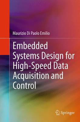 Embedded Systems Design for High-Speed Data Acquisition and Control by Maurizio Di Paolo Emilio