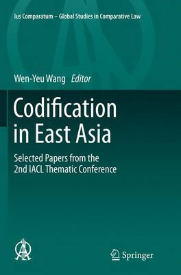 Codification in East Asia Selected Papers from the 2nd IACL Thematic Conference by Wen-Yeu Wang