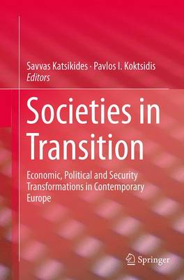 Societies in Transition Economic, Political and Security Transformations in Contemporary Europe by Savvas Katsikides