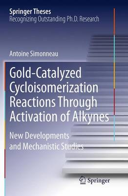Gold-Catalyzed Cycloisomerization Reactions Through Activation of Alkynes New Developments and Mechanistic Studies by Antoine Simonneau