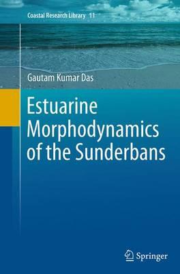 Estuarine Morphodynamics of the Sunderbans by Gautam Kumar Das