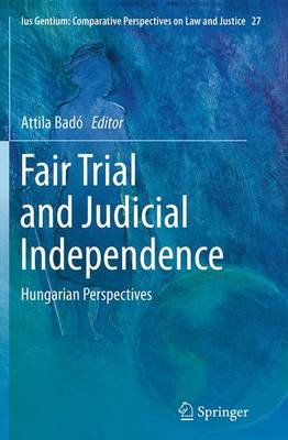 Fair Trial and Judicial Independence Hungarian Perspectives by Attila Bado