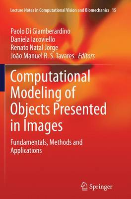 Computational Modeling of Objects Presented in Images Fundamentals, Methods and Applications by Paolo Di Giamberardino