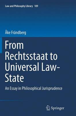From Rechtsstaat to Universal Law-State An Essay in Philosophical Jurisprudence by Ake Frandberg