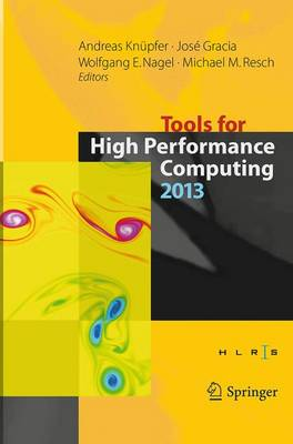 Tools for High Performance Computing 2013 Proceedings of the 7th International Workshop on Parallel Tools for High Performance Computing, September 2013, ZIH, Dresden, Germany by Andreas Knupfer
