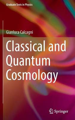 Classical and Quantum Cosmology by Gianluca Calcagni