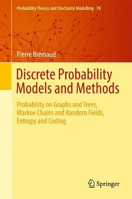 Discrete Probability Models and Methods Probability on Graphs and Trees, Markov Chains and Random Fields, Entropy and Coding by Pierre Bremaud