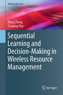 Sequential Learning and Decision-Making in Wireless Resource Management by Rong Zheng