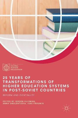 25 Years of Transformations of Higher Education Systems in Post-Soviet Countries Reform and Continuity by Jeroen Huisman