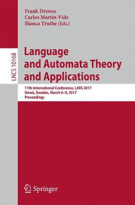 Language and Automata Theory and Applications 11th International Conference, LATA 2017, Umea, Sweden, March 6-9, 2017, Proceedings by Frank Drewes