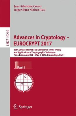 Advances in Cryptology - EUROCRYPT 2017 36th Annual International Conference on the Theory and Applications of Cryptographic Techniques, Paris, France, April 30 - May 4, 2017, Proceedings, Part I by Jean-Sebastien Coron