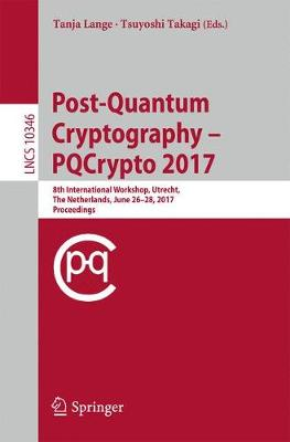 Post-Quantum Cryptography 8th International Workshop, PQCrypto 2017, Utrecht, The Netherlands, June 26-28, 2017, Proceedings by Tanja Lange