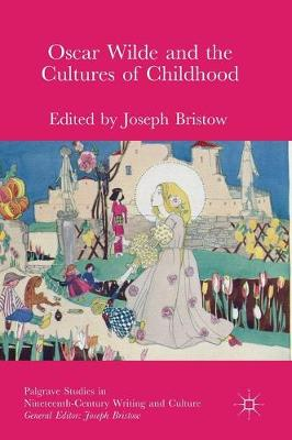 Oscar Wilde and the Cultures of Childhood by Joseph Bristow