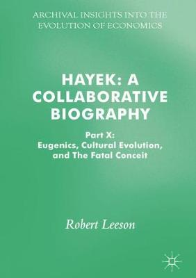 Hayek: A Collaborative Biography Part X: Eugenics, Cultural Evolution, and The Fatal Conceit by Robert Leeson