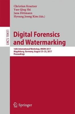 Digital Forensics and Watermarking 16th International Workshop , IWDW 2017, Magdeburg, Germany, August 23-25, 2017, Proceedings by Christian Kraetzer