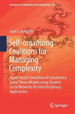 Self-organizing Coalitions for Managing Complexity Agent-based Simulation of Evolutionary Game Theory Models using Dynamic Social Networks for Interdisciplinary Applications by Juan C. Burguillo