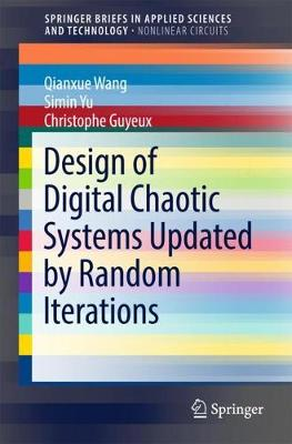 Design of Digital Chaotic Systems Updated by Random Iterations by Qianxue Wang, Simin Yu, Christophe Guyeux