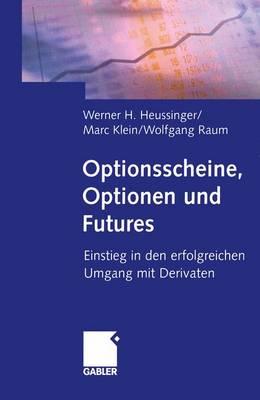 Optionsscheine, Optionen und Futures by Werner H. Heussinger, Marc Klein, Wolfgang Raum