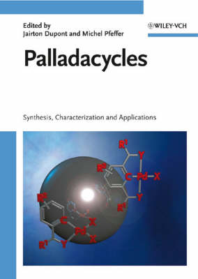 Palladacycles Synthesis, Characterization and Applications by Jairton Dupont