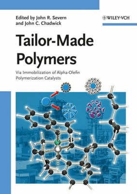 Tailor-Made Polymers Via Immobilization of Alpha-Olefin Polymerization Catalysts by John R. Severn