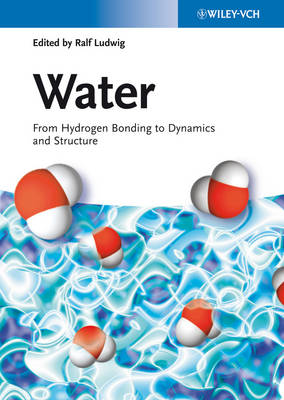Water From Hydrogen Bonding to Dynamics and Structure by Ralf Ludwig