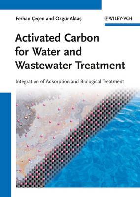 Activated Carbon for Water and Wastewater Treatment Integration of Adsorption and Biological Treatment by Ferhan Cecen, Ozgur Aktas