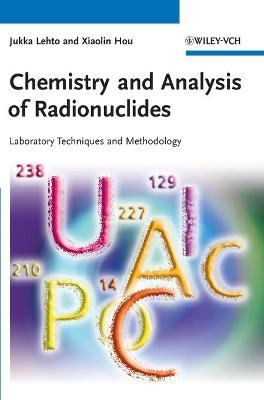 Chemistry and Analysis of Radionuclides Laboratory Techniques and Methodology by Jukka Lehto, Xiaolin Hou