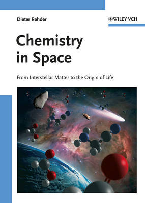 Chemistry in Space From Interstellar Matter to the Origin of Life by Dieter Rehder