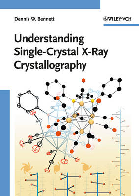 Understanding Single-Crystal X-Ray Crystallography by Dennis W. Bennett