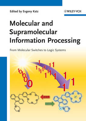 Molecular and Supramolecular Information Processing From Molecular Switches to Logic Systems by Evgeny Katz