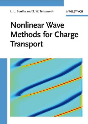 Nonlinear Wave Methods for Charge Transport by Luis L. Bonilla, S.W. Teitsworth