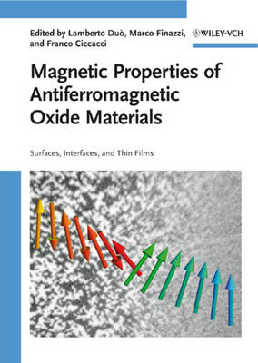 Magnetic Properties of Antiferromagnetic Oxide Materials Surfaces, Interfaces, and Thin Films by Lamberto Duo