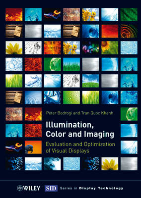 Illumination, Color and Imaging Evaluation and Optimization of Visual Displays by Peter Bodrogi, Tran Quoc Khanh