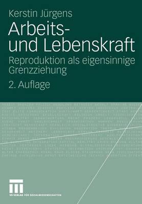 Arbeits- Und Lebenskraft Reproduktion ALS Eigensinnige Grenzziehung by Kerstin Jurgens