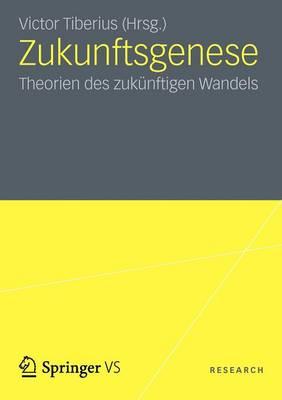 Zukunftsgenese Theorien Des Zukunftigen Sozialen Wandels by Victor Tiberius