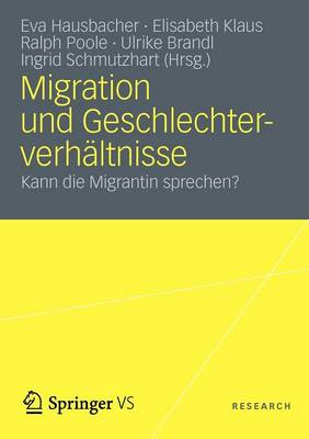 Migration Und Geschlechterverhaltnisse Kann Die Migrantin Sprechen? by Eva Hausbacher