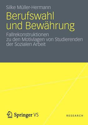 Berufswahl Und Bewahrung Fallrekonstruktionen Zu Den Motivlagen Von Studierenden Der Sozialen Arbeit by Silke Muller Hermann