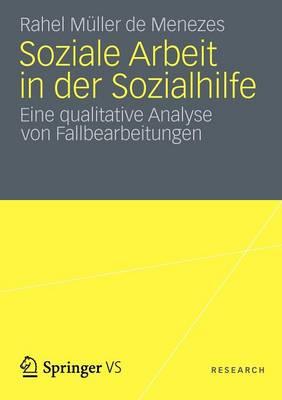Soziale Arbeit in Der Sozialhilfe Eine Qualitative Analyse Von Fallbearbeitungen by Rahel Muller De Menezes