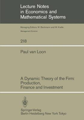 A Dynamic Theory of the Firm: Production, Finance and Investment by Paul van Loon
