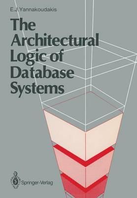 The Architectural Logic of Database Systems by Emmanuel J. Yannakoudakis