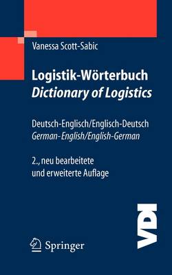 Logistik-worterbuch. Dictionary of Logistics Deutsch-Englisch/Englisch-Deutsch. German-English/English-German by Vanessa Scott-Sabic