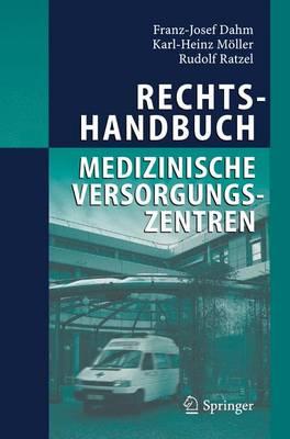 Rechtshandbuch Medizinische Versorgungszentren Grundung, Gestaltung, Arbeitsteilung Und Kooperation by Franz-Josef Dahm