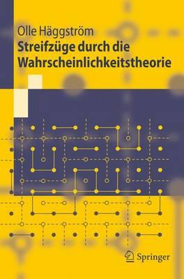 Streifzuge Durch Die Wahrscheinlichkeitstheorie by Olle (Chalmers University of Technology Gothenberg) Haggstrom