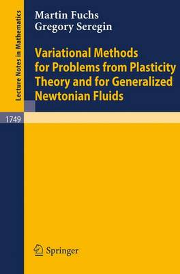 Variational Methods for Problems from Plasticity Theory and for Generalized Newtonian Fluids by Martin Fuchs, Gregory Seregin